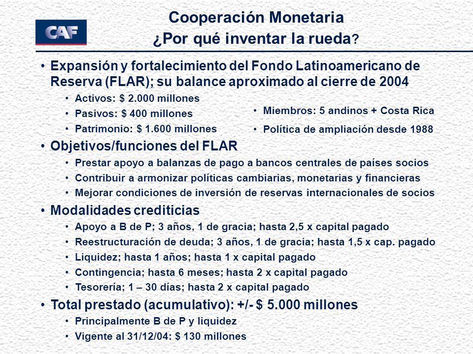 Cooperación Monetaria ¿Por qué inventar la rueda ? Expansión y fortalecimiento del Fondo Latinoamericano de Reserva (FLAR); su balance aproximado al c