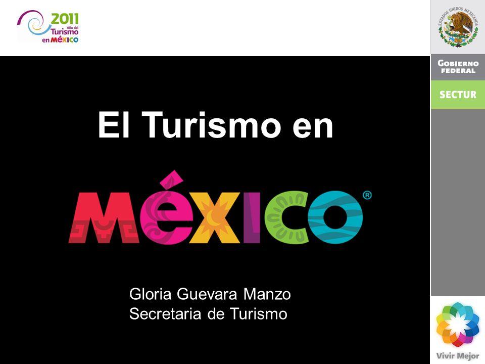 2011 El turismo en México. Gloria Guevara Manzo Secretaria de Turismo 1 El Turismo en Gloria Guevara Manzo Secretaria de Turismo