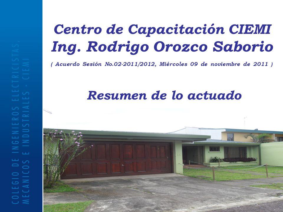 Centro de Capacitación CIEMI Ing. Rodrigo Orozco Saborio ( Acuerdo Sesión No.02-2011/2012, Miércoles 09 de noviembre de 2011 ) Resumen de lo actuado