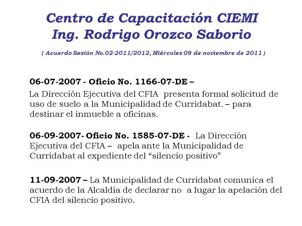 Centro de Capacitación CIEMI Ing. Rodrigo Orozco Saborio ( Acuerdo Sesión No.02-2011/2012, Miércoles 09 de noviembre de 2011 ) 06-07-2007 - Oficio No.