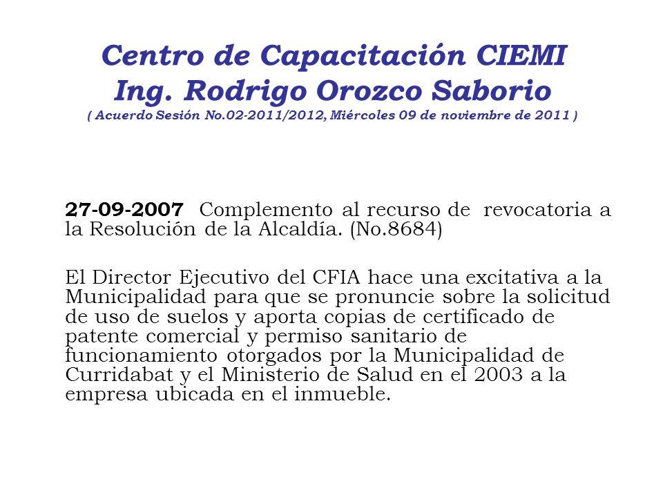 Centro de Capacitación CIEMI Ing. Rodrigo Orozco Saborio ( Acuerdo Sesión No.02-2011/2012, Miércoles 09 de noviembre de 2011 ) 27-09-2007 Complemento