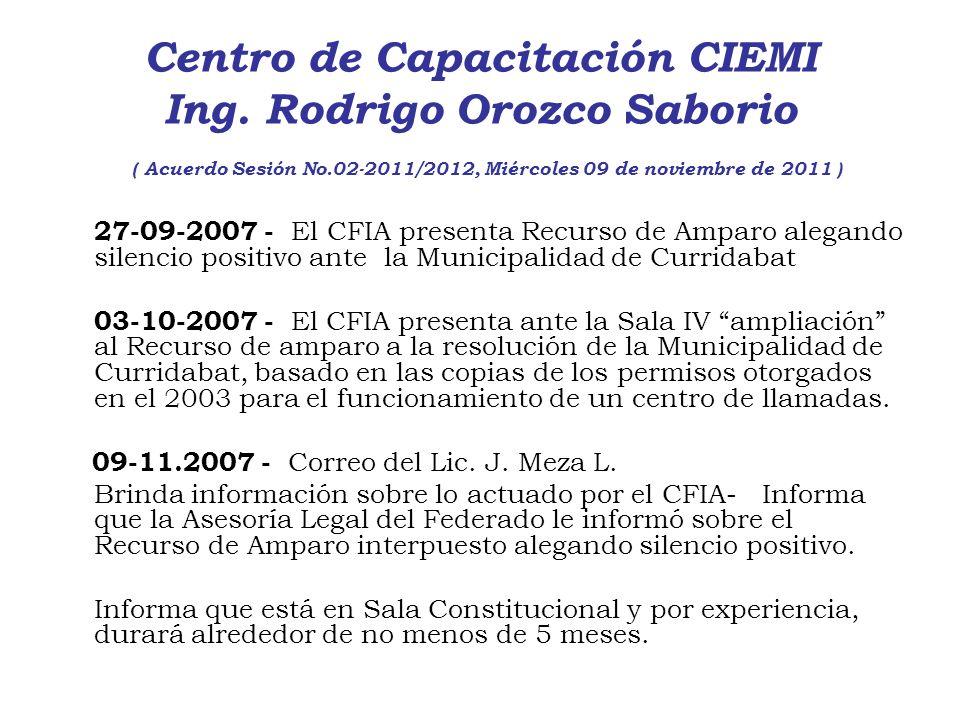 Centro de Capacitación CIEMI Ing. Rodrigo Orozco Saborio ( Acuerdo Sesión No.02-2011/2012, Miércoles 09 de noviembre de 2011 ) 27-09-2007 - El CFIA pr