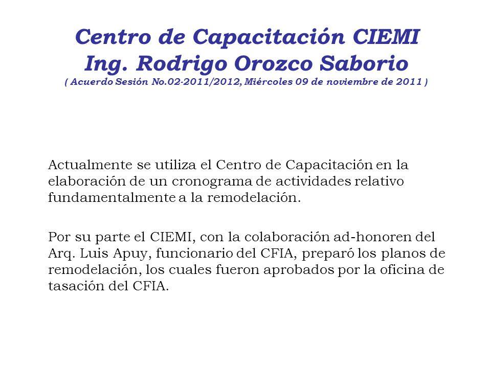 Centro de Capacitación CIEMI Ing. Rodrigo Orozco Saborio ( Acuerdo Sesión No.02-2011/2012, Miércoles 09 de noviembre de 2011 ) Actualmente se utiliza
