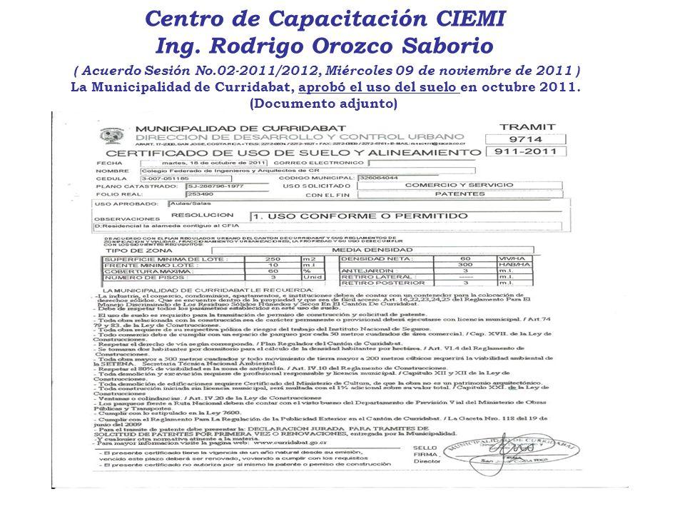 Centro de Capacitación CIEMI Ing. Rodrigo Orozco Saborio ( Acuerdo Sesión No.02-2011/2012, Miércoles 09 de noviembre de 2011 ) La Municipalidad de Cur
