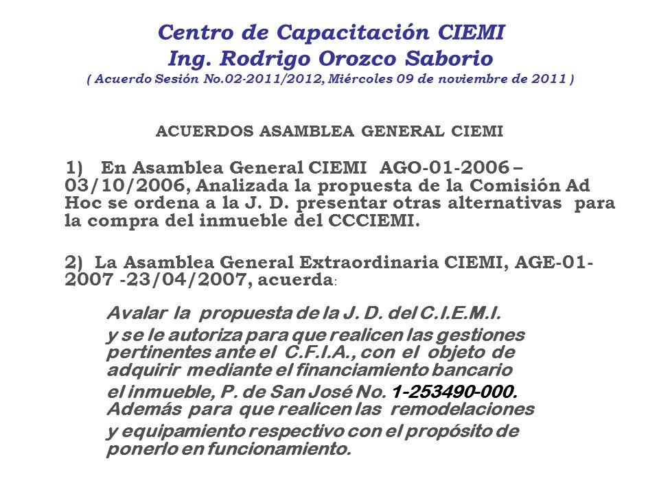 Centro de Capacitación CIEMI Ing. Rodrigo Orozco Saborio ( Acuerdo Sesión No.02-2011/2012, Miércoles 09 de noviembre de 2011 ) ACUERDOS ASAMBLEA GENER