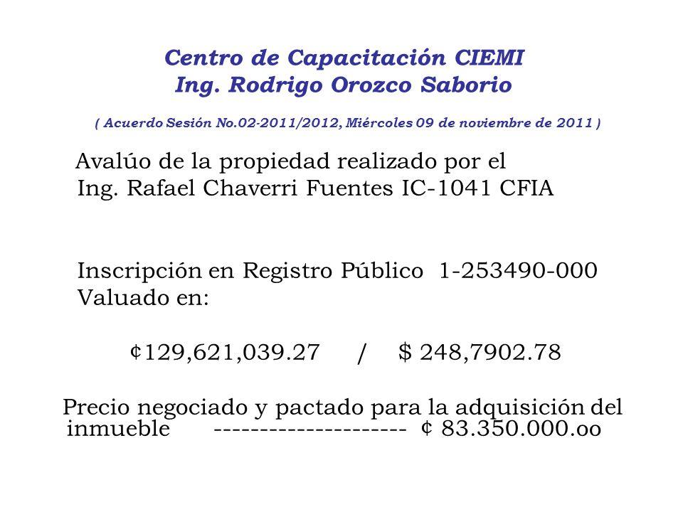 Centro de Capacitación CIEMI Ing. Rodrigo Orozco Saborio ( Acuerdo Sesión No.02-2011/2012, Miércoles 09 de noviembre de 2011 ) Avalúo de la propiedad