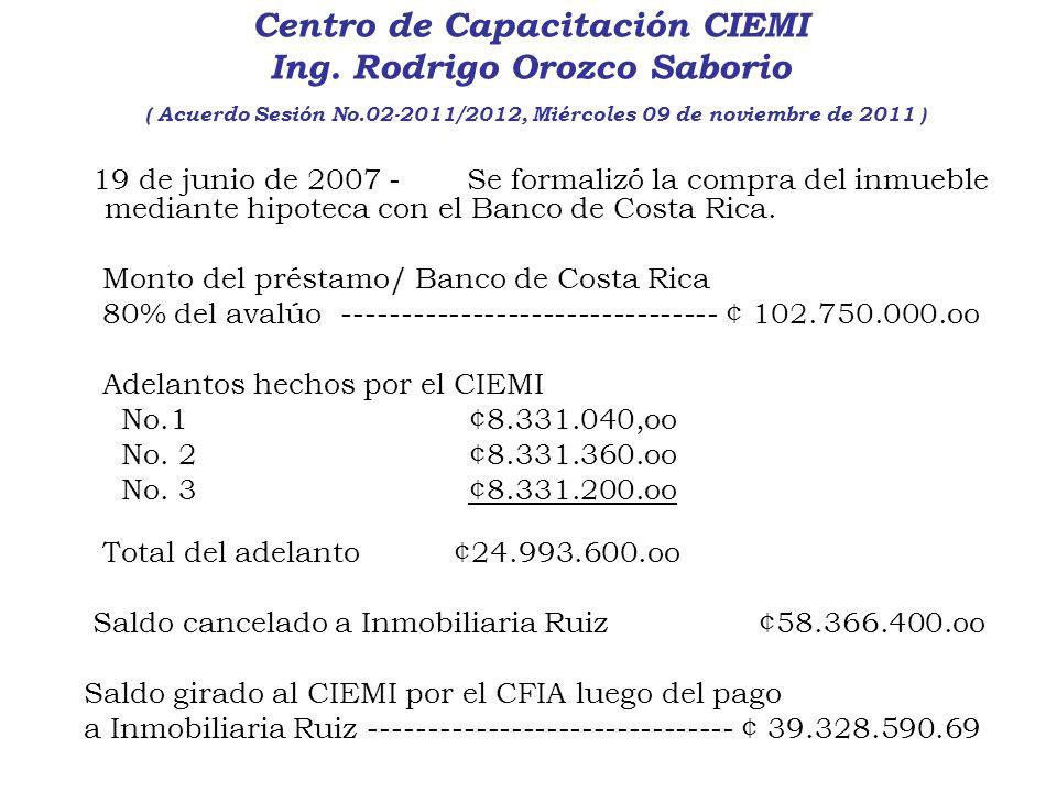 Centro de Capacitación CIEMI Ing. Rodrigo Orozco Saborio ( Acuerdo Sesión No.02-2011/2012, Miércoles 09 de noviembre de 2011 ) 19 de junio de 2007 - S