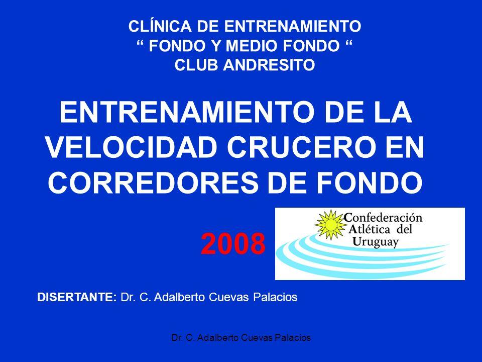 Dr. C. Adalberto Cuevas Palacios ENTRENAMIENTO DE LA VELOCIDAD CRUCERO EN CORREDORES DE FONDO DISERTANTE: Dr. C. Adalberto Cuevas Palacios 2008 CLÍNIC