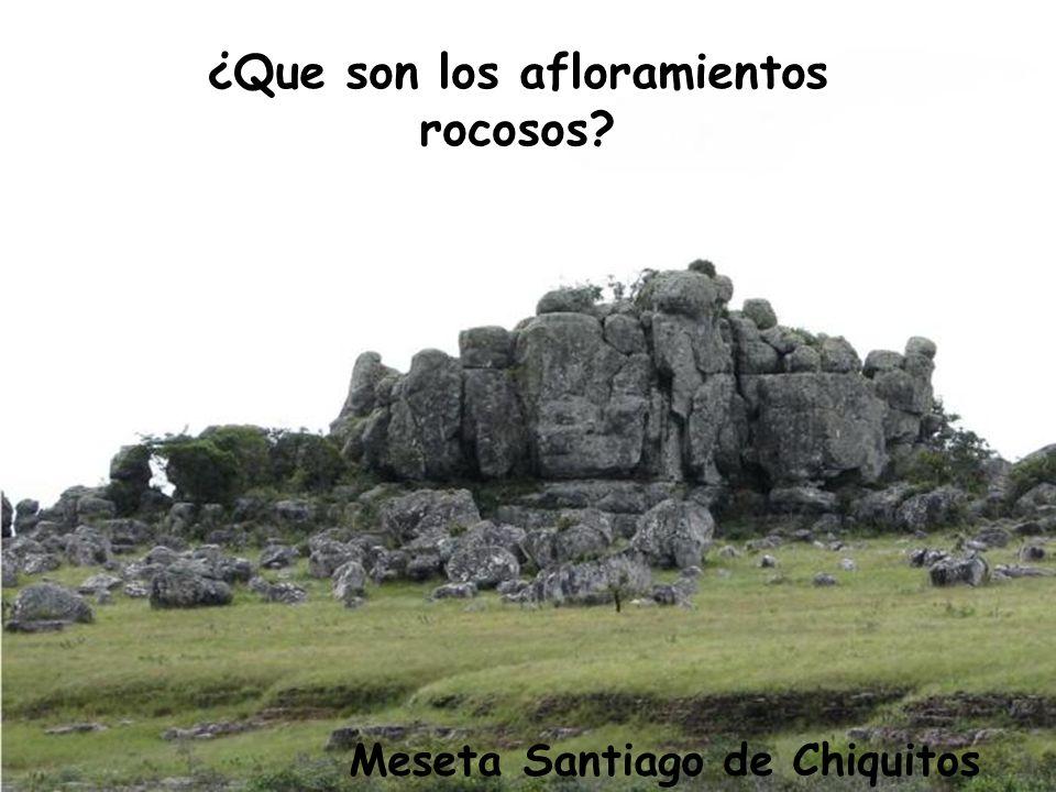 ¿Que son los afloramientos rocosos? Meseta Santiago de Chiquitos