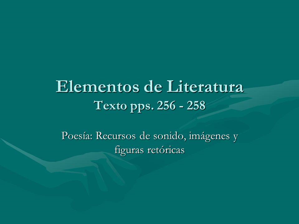 Elementos de Literatura Texto pps. 256 - 258 Poesía: Recursos de sonido, imágenes y figuras retóricas