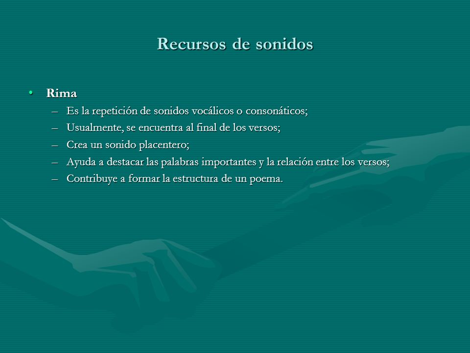 Recursos de sonidos RimaRima –Es la repetición de sonidos vocálicos o consonáticos; –Usualmente, se encuentra al final de los versos; –Crea un sonido