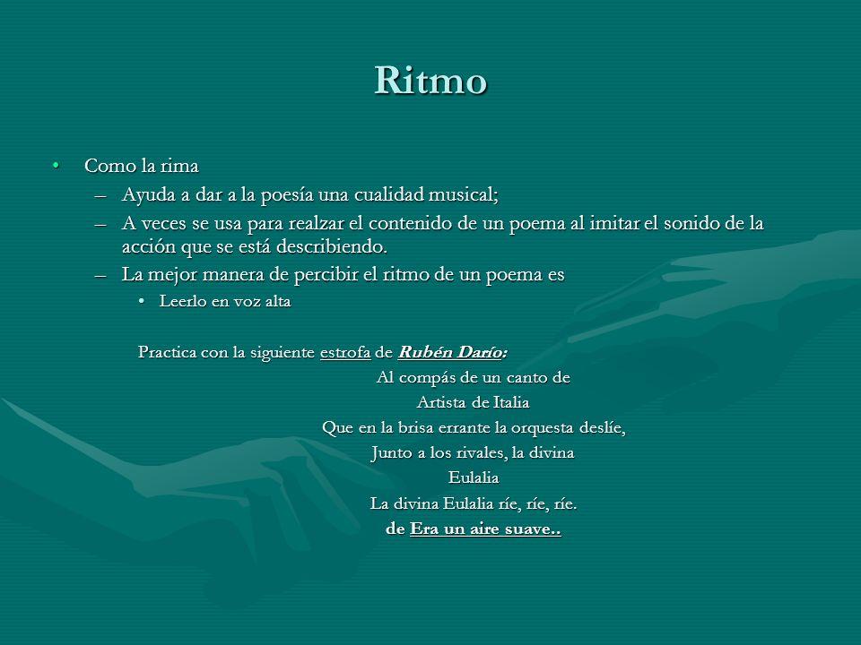 Ritmo Como la rimaComo la rima –Ayuda a dar a la poesía una cualidad musical; –A veces se usa para realzar el contenido de un poema al imitar el sonid