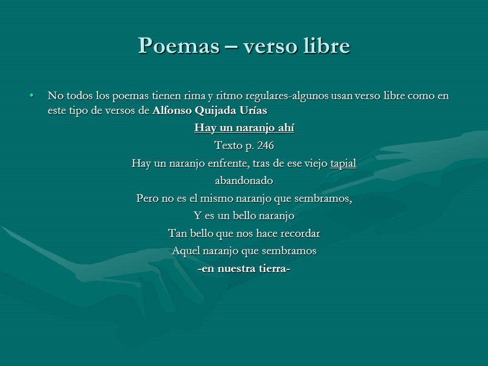 Poemas – verso libre No todos los poemas tienen rima y ritmo regulares-algunos usan verso libre como en este tipo de versos de Alfonso Quijada UríasNo