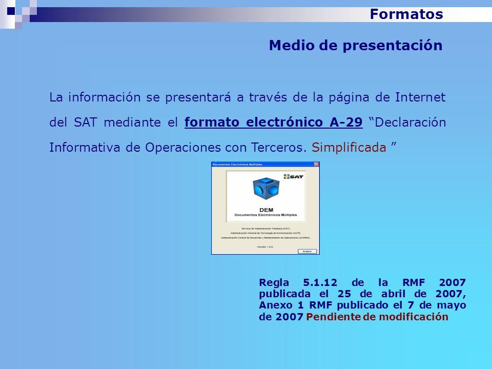 La información se presentará a través de la página de Internet del SAT mediante el formato electrónico A-29 Declaración Informativa de Operaciones con