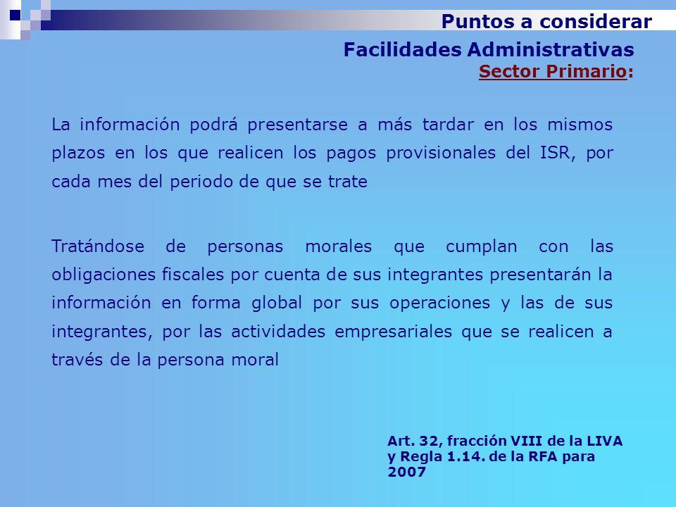 Facilidades Administrativas Sector Primario: La información podrá presentarse a más tardar en los mismos plazos en los que realicen los pagos provisio