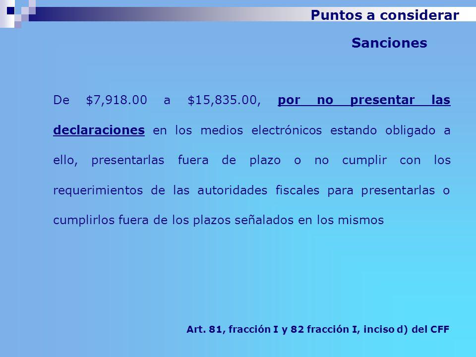 Sanciones Art. 81, fracción I y 82 fracción I, inciso d) del CFF De $7,918.00 a $15,835.00, por no presentar las declaraciones en los medios electróni
