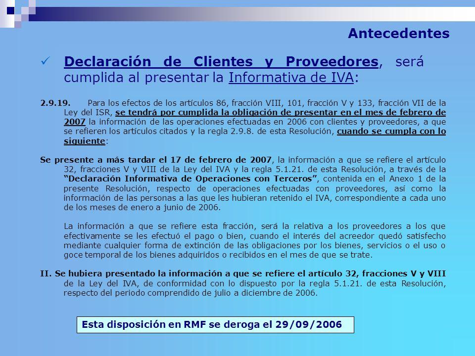 Antecedentes Declaración de Clientes y Proveedores, será cumplida al presentar la Informativa de IVA: Esta disposición en RMF se deroga el 29/09/2006
