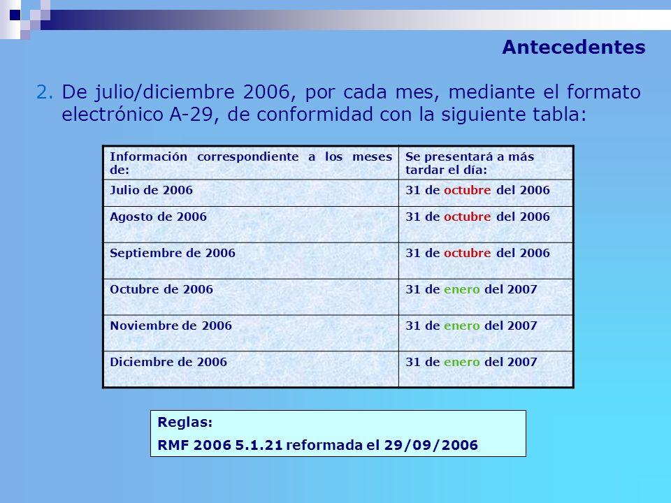 2.De julio/diciembre 2006, por cada mes, mediante el formato electrónico A-29, de conformidad con la siguiente tabla: Información correspondiente a lo