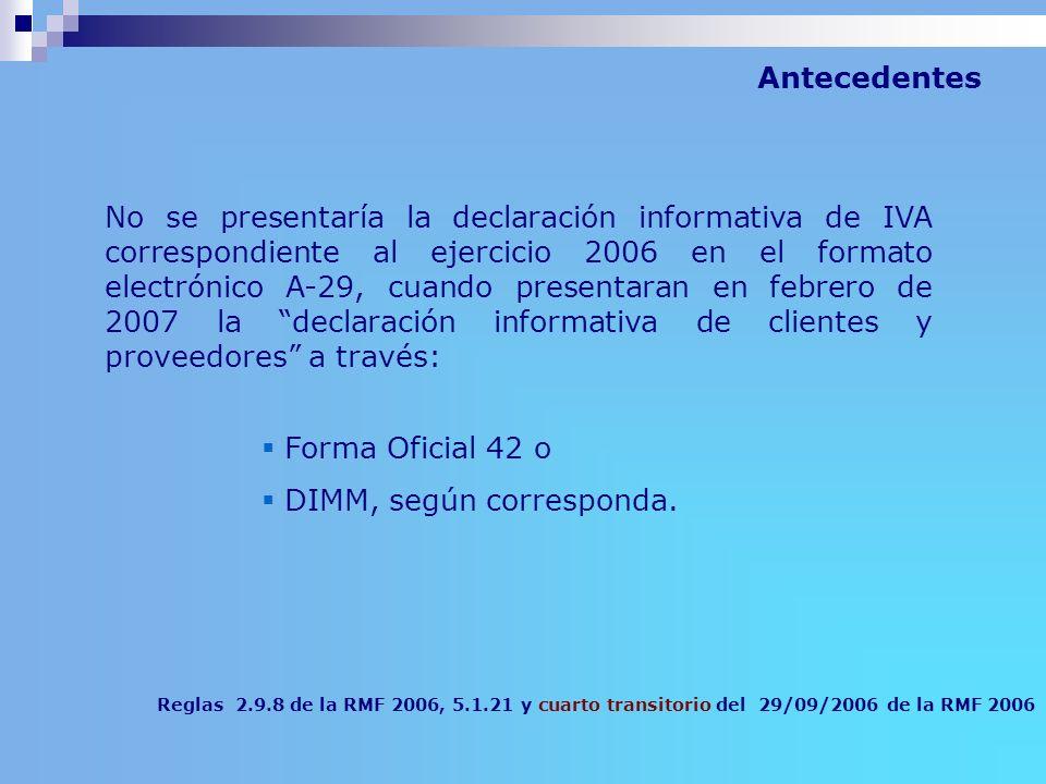 Reglas 2.9.8 de la RMF 2006, 5.1.21 y cuarto transitorio del 29/09/2006 de la RMF 2006 No se presentaría la declaración informativa de IVA correspondi