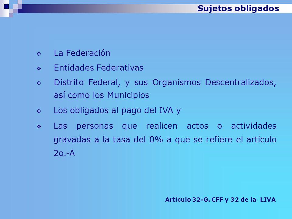 Artículo 32-G. CFF y 32 de la LIVA Sujetos obligados La Federación Entidades Federativas Distrito Federal, y sus Organismos Descentralizados, así como