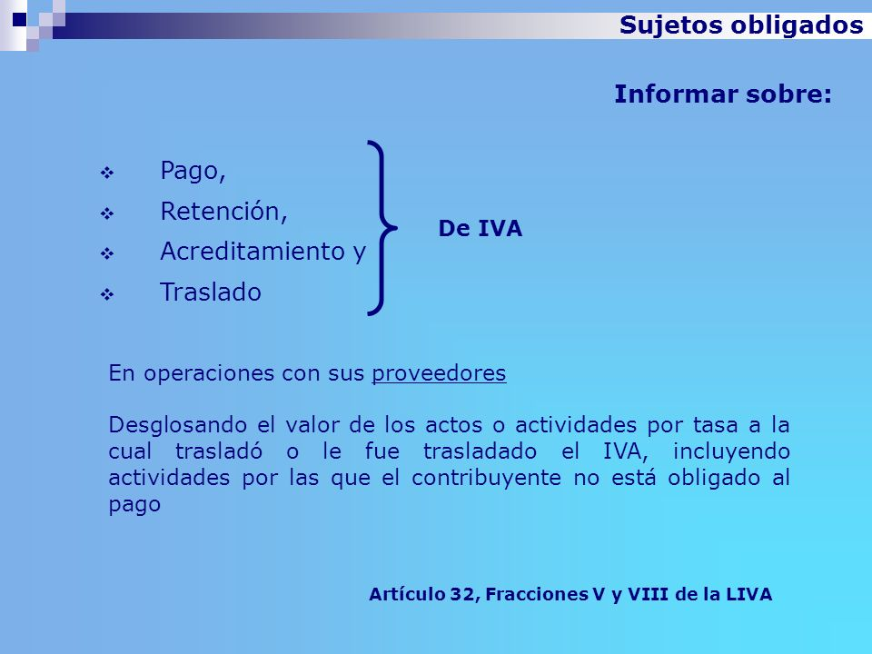 Artículo 32, Fracciones V y VIII de la LIVA Pago, Retención, Acreditamiento y Traslado Informar sobre: De IVA En operaciones con sus proveedores Desgl