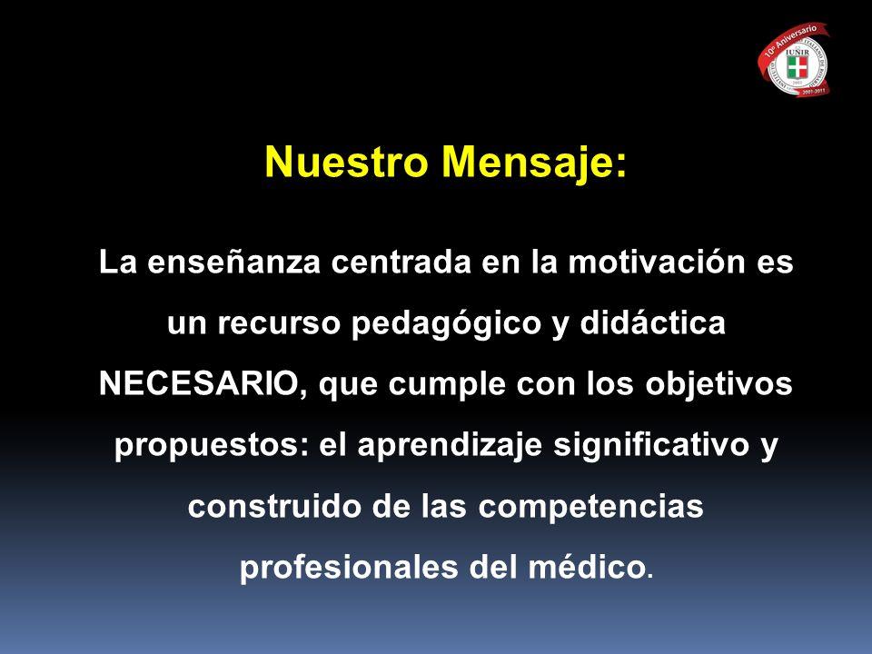 Nuestro Mensaje: La enseñanza centrada en la motivación es un recurso pedagógico y didáctica NECESARIO, que cumple con los objetivos propuestos: el ap