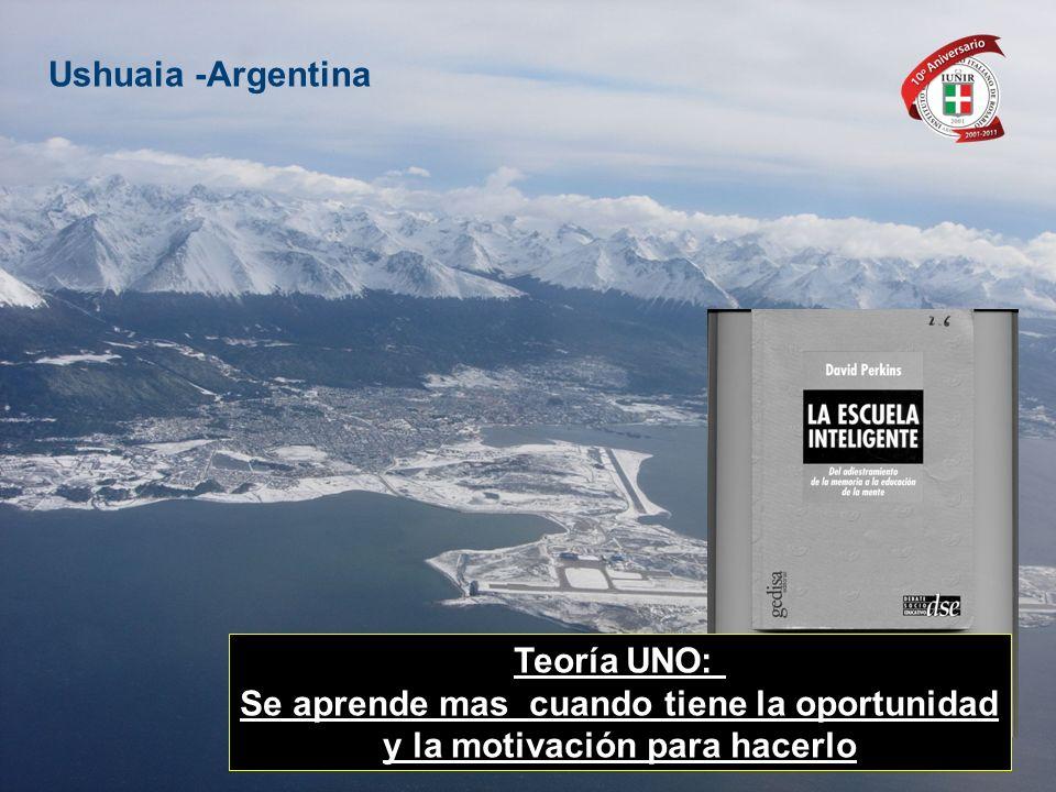 Teoría UNO: Se aprende mas cuando tiene la oportunidad y la motivación para hacerlo Ushuaia -Argentina