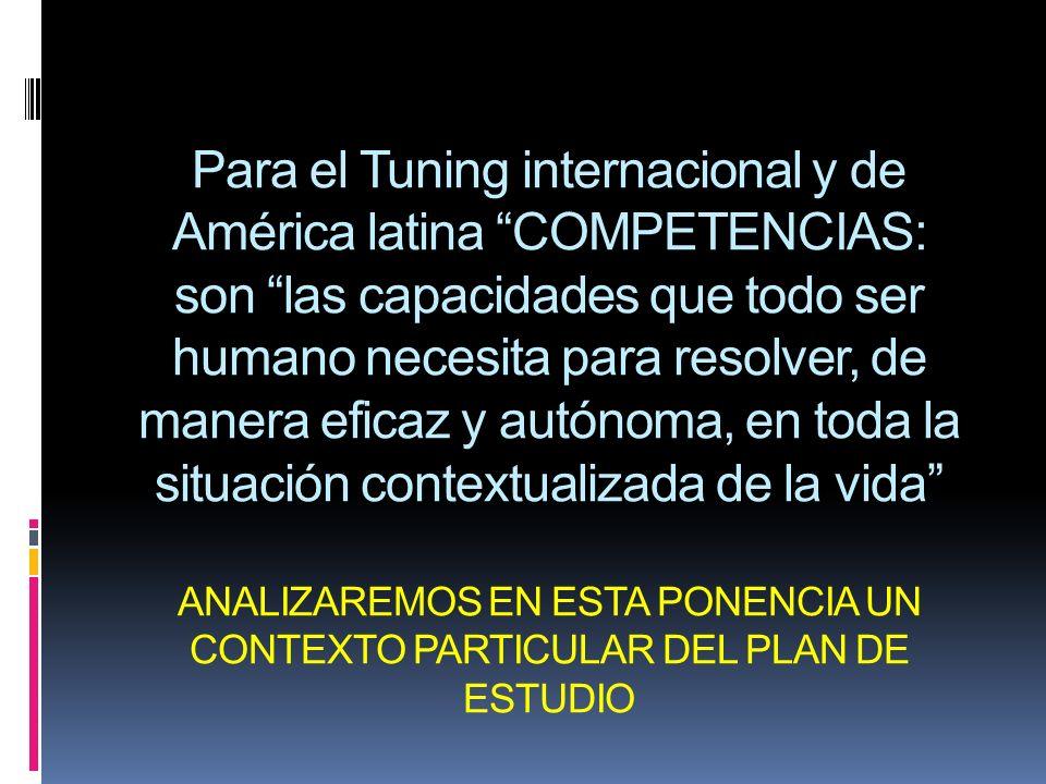 Para el Tuning internacional y de América latina COMPETENCIAS: son las capacidades que todo ser humano necesita para resolver, de manera eficaz y autó