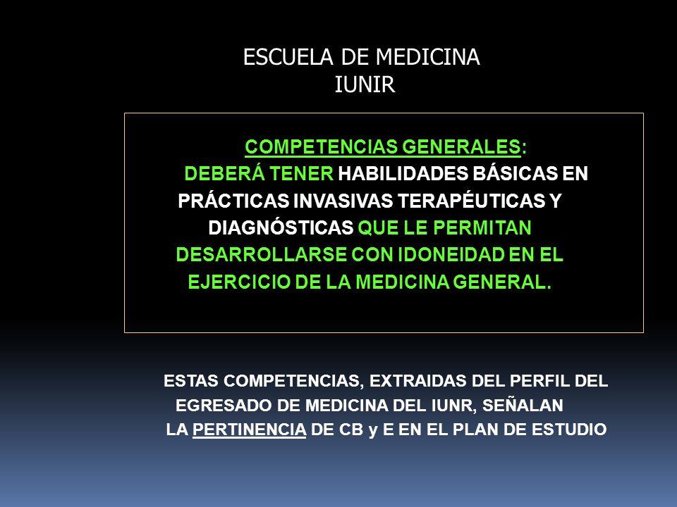 ESCUELA DE MEDICINA IUNIR COMPETENCIAS GENERALES: DEBERÁ TENER HABILIDADES BÁSICAS EN PRÁCTICAS INVASIVAS TERAPÉUTICAS Y DIAGNÓSTICAS QUE LE PERMITAN