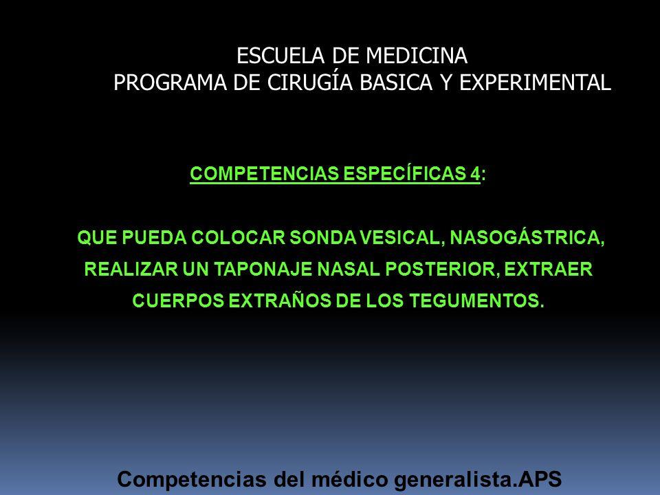 ESCUELA DE MEDICINA PROGRAMA DE CIRUGÍA BASICA Y EXPERIMENTAL COMPETENCIAS ESPECÍFICAS 4: QUE PUEDA COLOCAR SONDA VESICAL, NASOGÁSTRICA, REALIZAR UN T