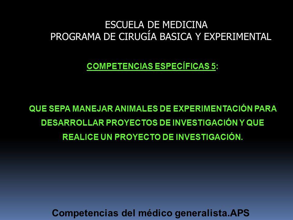 ESCUELA DE MEDICINA PROGRAMA DE CIRUGÍA BASICA Y EXPERIMENTAL COMPETENCIAS ESPECÍFICAS 5: QUE SEPA MANEJAR ANIMALES DE EXPERIMENTACIÓN PARA DESARROLLA