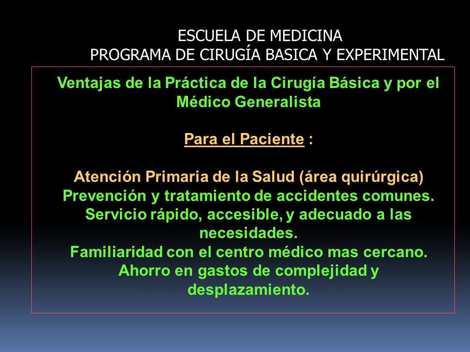 ESCUELA DE MEDICINA PROGRAMA DE CIRUGÍA BASICA Y EXPERIMENTAL Ventajas de la Práctica de la Cirugía Básica y por el Médico Generalista Para el Pacient