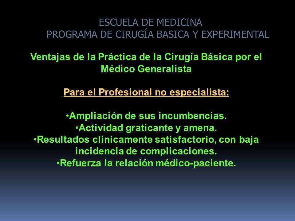 ESCUELA DE MEDICINA PROGRAMA DE CIRUGÍA BASICA Y EXPERIMENTAL Ventajas de la Práctica de la Cirugía Básica por el Médico Generalista Para el Profesion