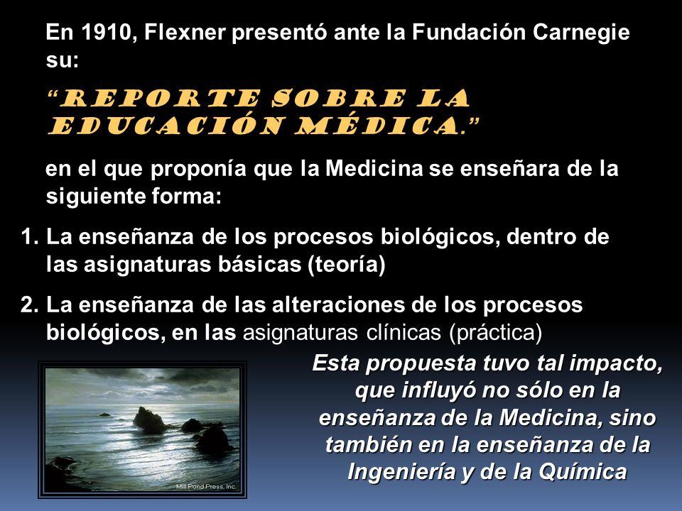 En 1910, Flexner presentó ante la Fundación Carnegie su: En 1910, Flexner presentó ante la Fundación Carnegie su: Reporte sobre la Educación Médica. e