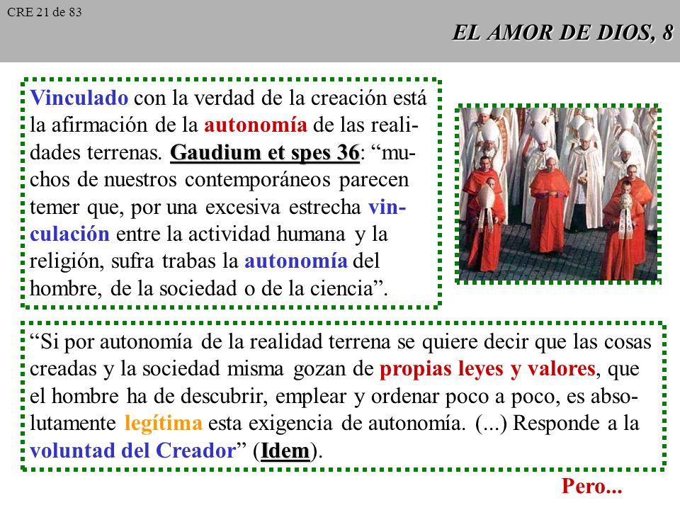 EL AMOR DE DIOS, 8 Vinculado con la verdad de la creación está la afirmación de la autonomía de las reali- Gaudium et spes 36 dades terrenas.