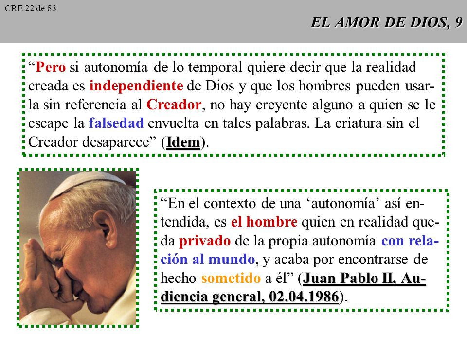 EL AMOR DE DIOS, 8 Vinculado con la verdad de la creación está la afirmación de la autonomía de las reali- Gaudium et spes 36 dades terrenas. Gaudium