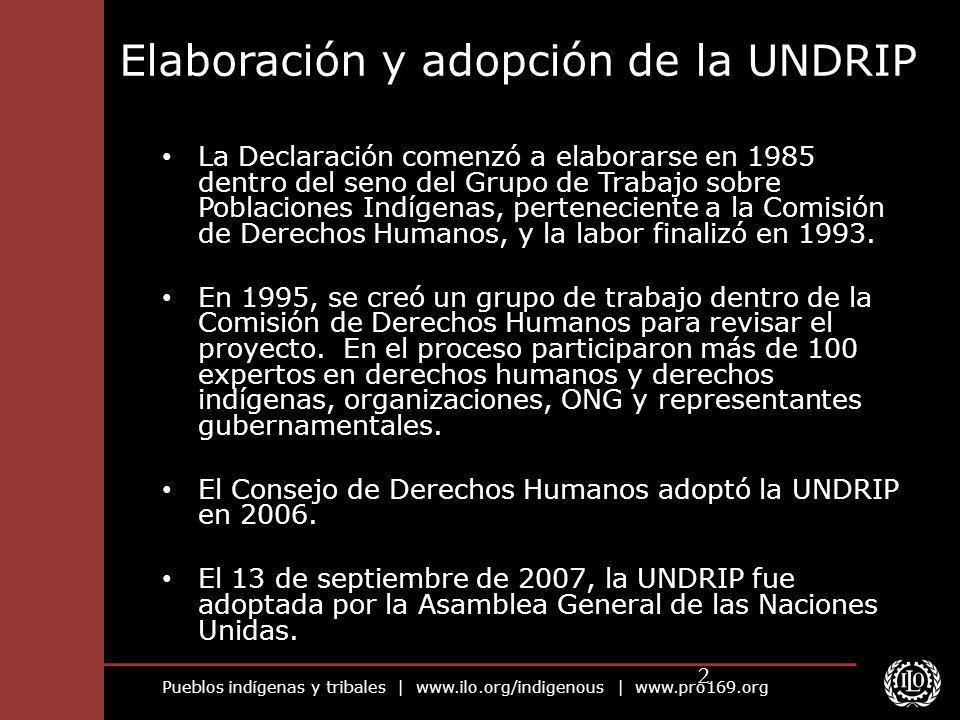 Pueblos indígenas y tribales | www.ilo.org/indigenous | www.pro169.org 2 Elaboración y adopción de la UNDRIP La Declaración comenzó a elaborarse en 19