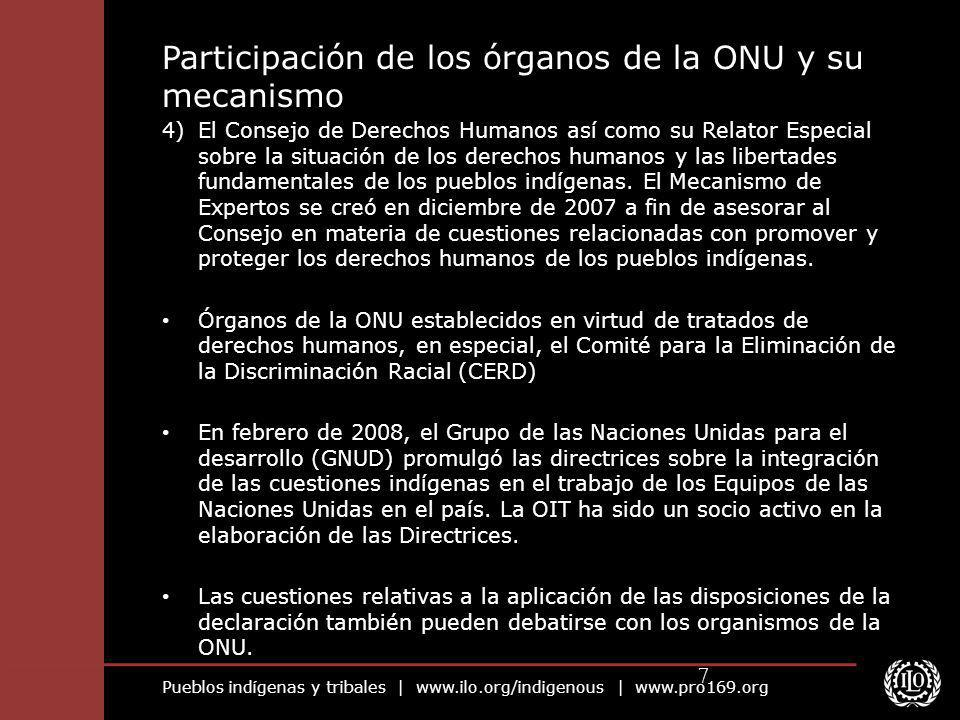 Pueblos indígenas y tribales | www.ilo.org/indigenous | www.pro169.org 7 Participación de los órganos de la ONU y su mecanismo 4)El Consejo de Derecho