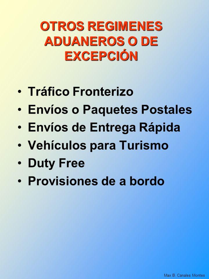 OTROS REGIMENES ADUANEROS O DE EXCEPCIÓN Tráfico Fronterizo Envíos o Paquetes Postales Envíos de Entrega Rápida Vehículos para Turismo Duty Free Provi