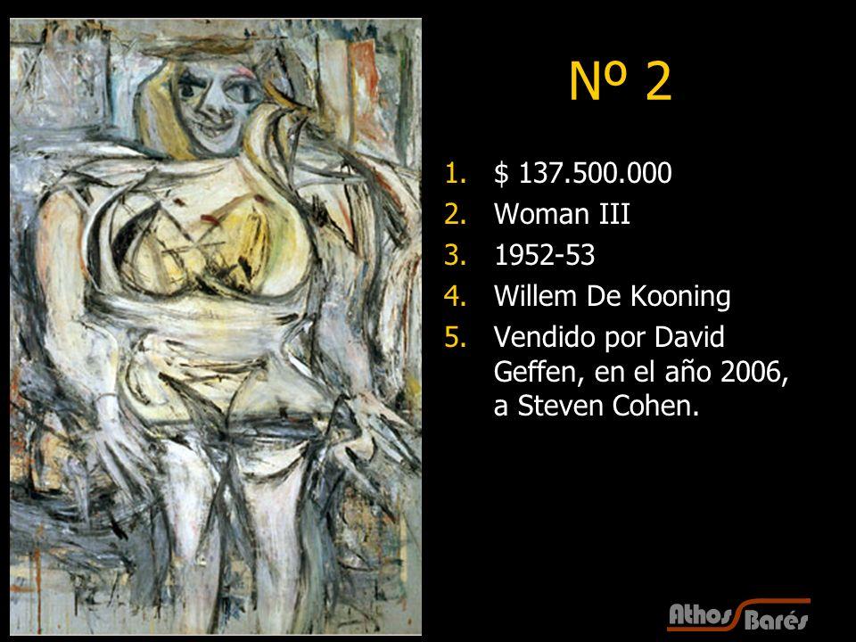 13 Nº 2 1.$ 137.500.000 2.Woman III 3.1952-53 4.Willem De Kooning 5.Vendido por David Geffen, en el año 2006, a Steven Cohen.