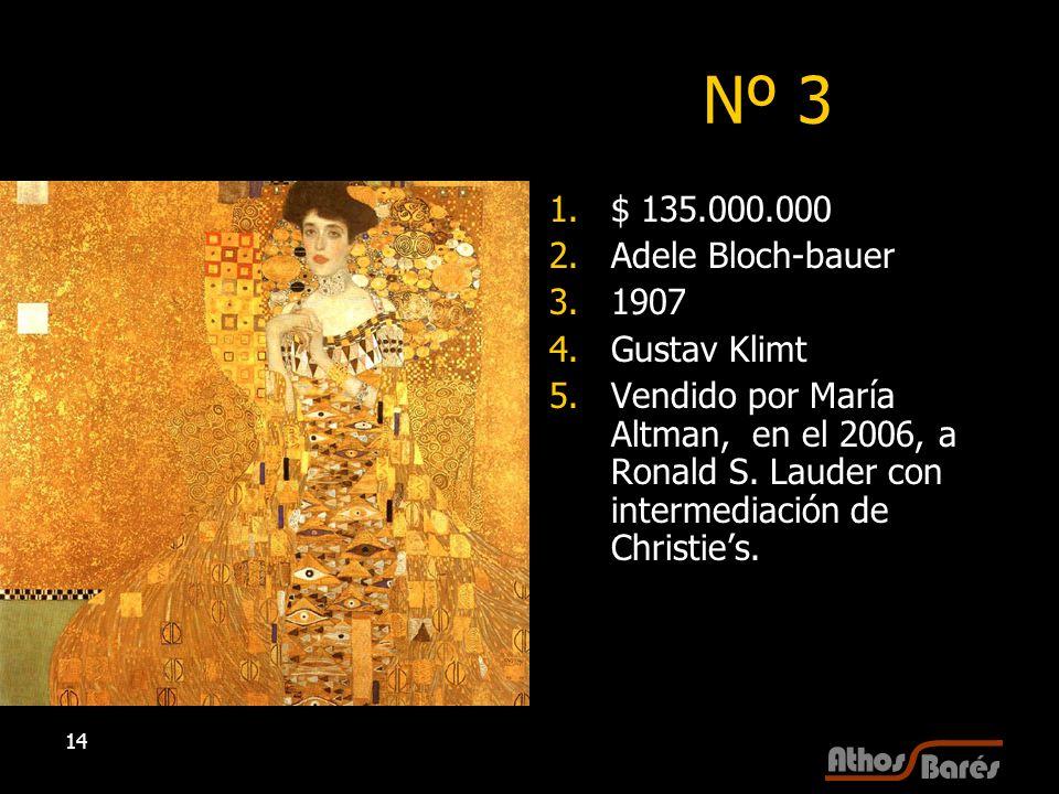 14 Nº 3 1.$ 135.000.000 2.Adele Bloch-bauer 3.1907 4.Gustav Klimt 5.Vendido por María Altman, en el 2006, a Ronald S. Lauder con intermediación de Chr