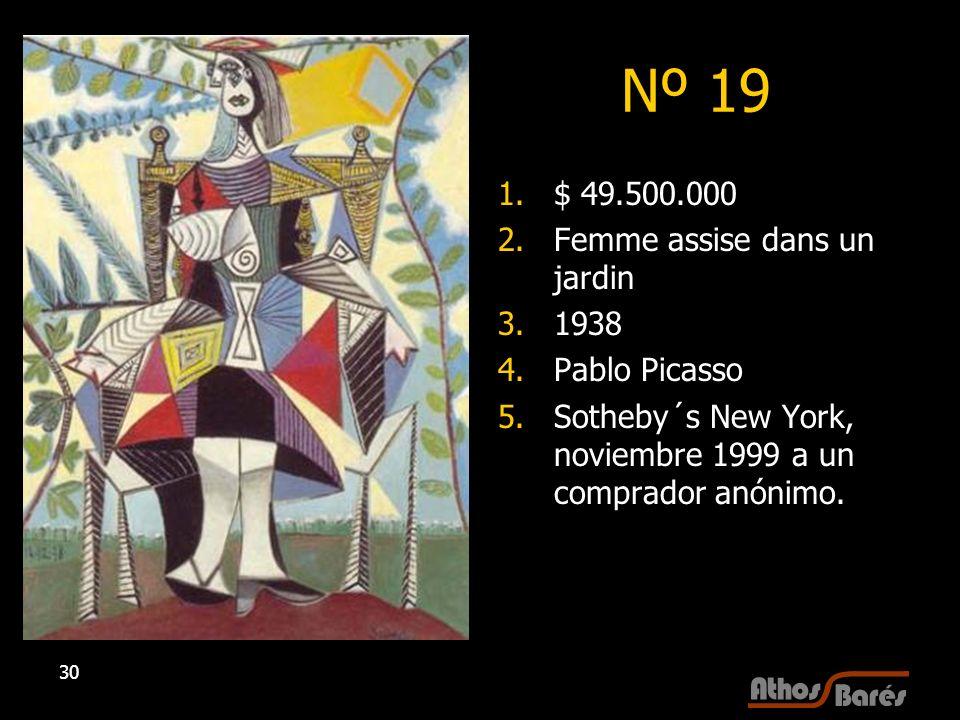 30 Nº 19 1.$ 49.500.000 2.Femme assise dans un jardin 3.1938 4.Pablo Picasso 5.Sotheby´s New York, noviembre 1999 a un comprador anónimo.