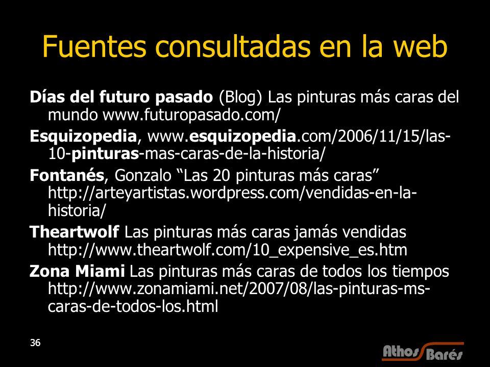 36 Fuentes consultadas en la web Días del futuro pasado (Blog) Las pinturas más caras del mundo www.futuropasado.com/ Esquizopedia, www.esquizopedia.c