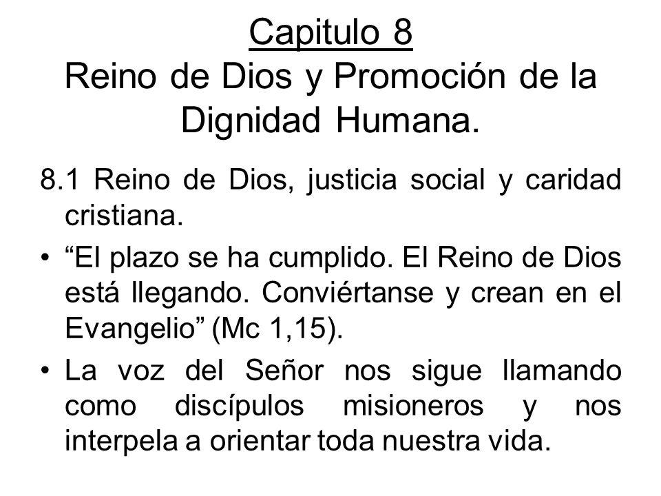 Capitulo 8 Reino de Dios y Promoción de la Dignidad Humana. 8.1 Reino de Dios, justicia social y caridad cristiana. El plazo se ha cumplido. El Reino