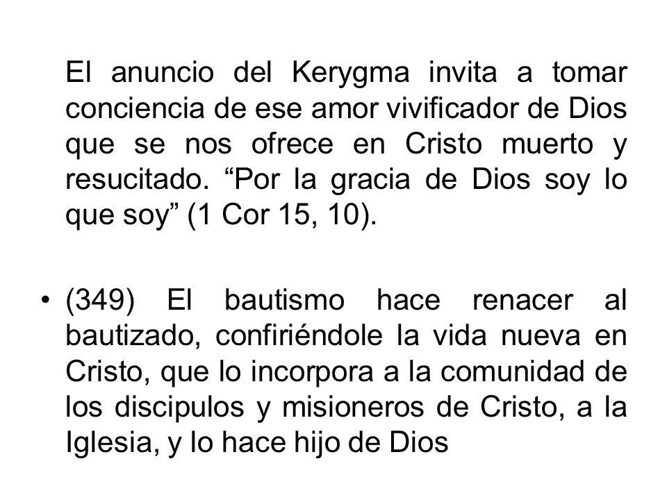 El anuncio del Kerygma invita a tomar conciencia de ese amor vivificador de Dios que se nos ofrece en Cristo muerto y resucitado. Por la gracia de Dio