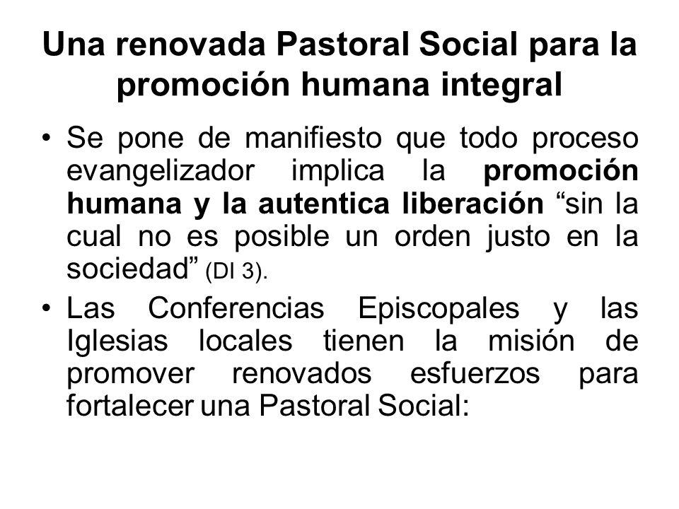 Una renovada Pastoral Social para la promoción humana integral Se pone de manifiesto que todo proceso evangelizador implica la promoción humana y la a