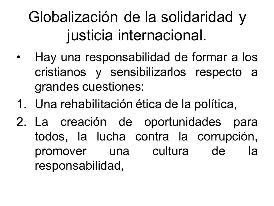 Globalización de la solidaridad y justicia internacional. Hay una responsabilidad de formar a los cristianos y sensibilizarlos respecto a grandes cues