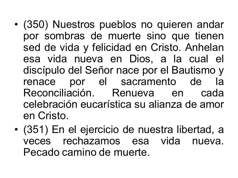 (350) Nuestros pueblos no quieren andar por sombras de muerte sino que tienen sed de vida y felicidad en Cristo. Anhelan esa vida nueva en Dios, a la