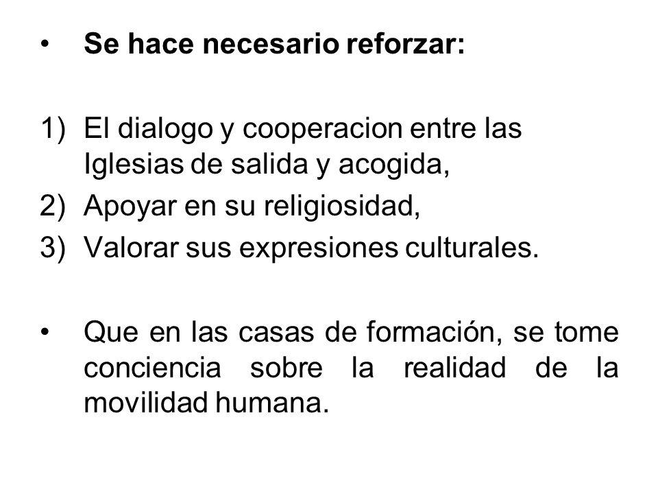 Se hace necesario reforzar: 1)El dialogo y cooperacion entre las Iglesias de salida y acogida, 2)Apoyar en su religiosidad, 3)Valorar sus expresiones