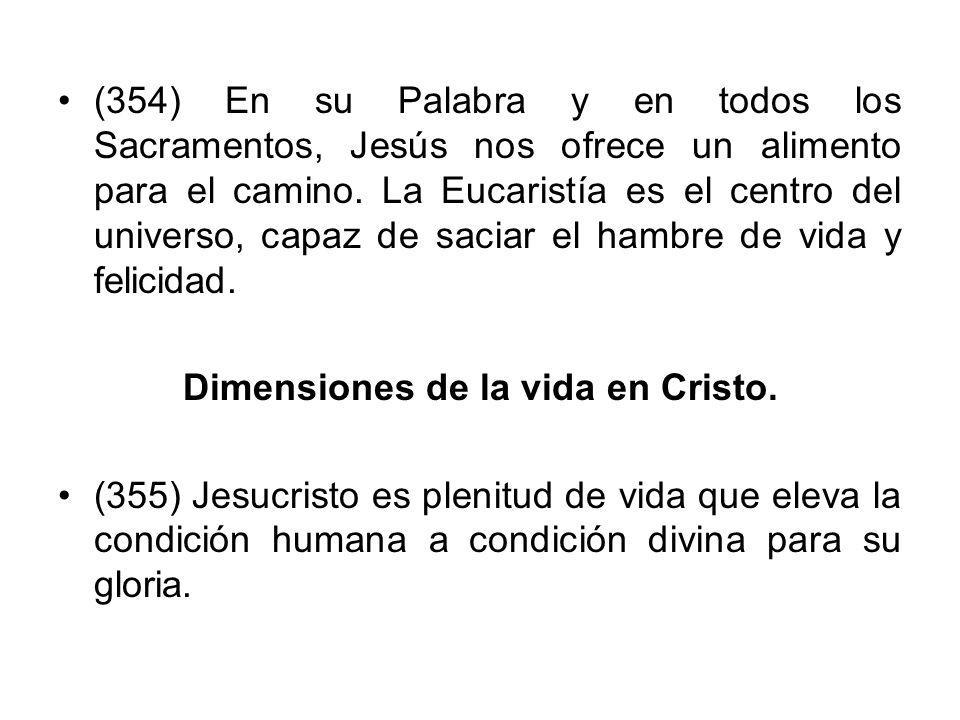 (354) En su Palabra y en todos los Sacramentos, Jesús nos ofrece un alimento para el camino. La Eucaristía es el centro del universo, capaz de saciar